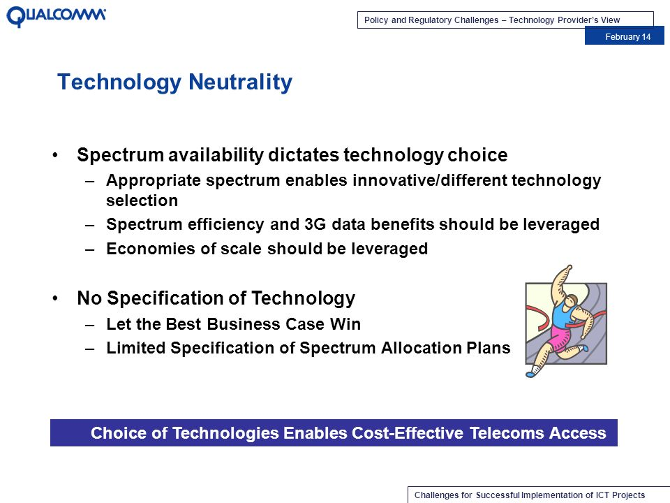 Policy and Regulatory Challenges – Technology Providers View February 14 Challenges for Successful Implementation of ICT Projects Spectrum availabilit