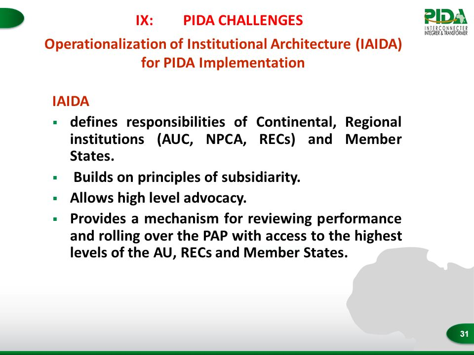 31 IX:PIDA CHALLENGES IAIDA defines responsibilities of Continental, Regional institutions (AUC, NPCA, RECs) and Member States.