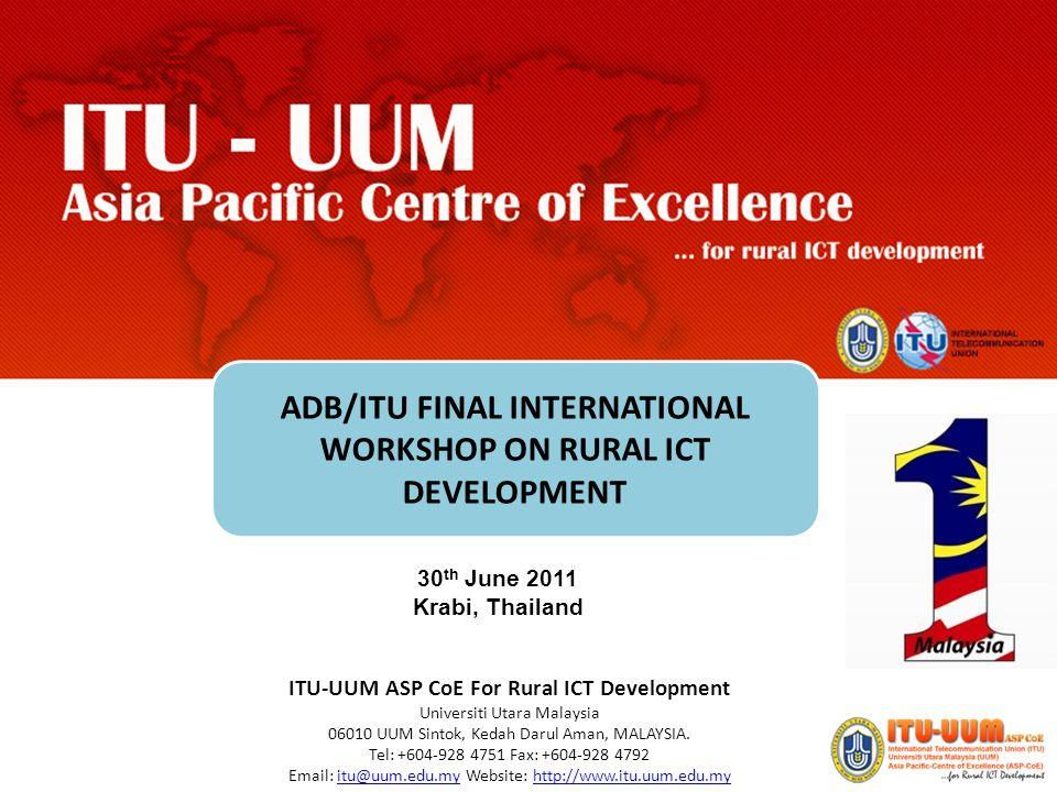 Enter ITU-UUM ASP CoE For Rural ICT Development Universiti Utara Malaysia 06010 UUM Sintok, Kedah Darul Aman, MALAYSIA. Tel: +604-928 4751 Fax: +604-9