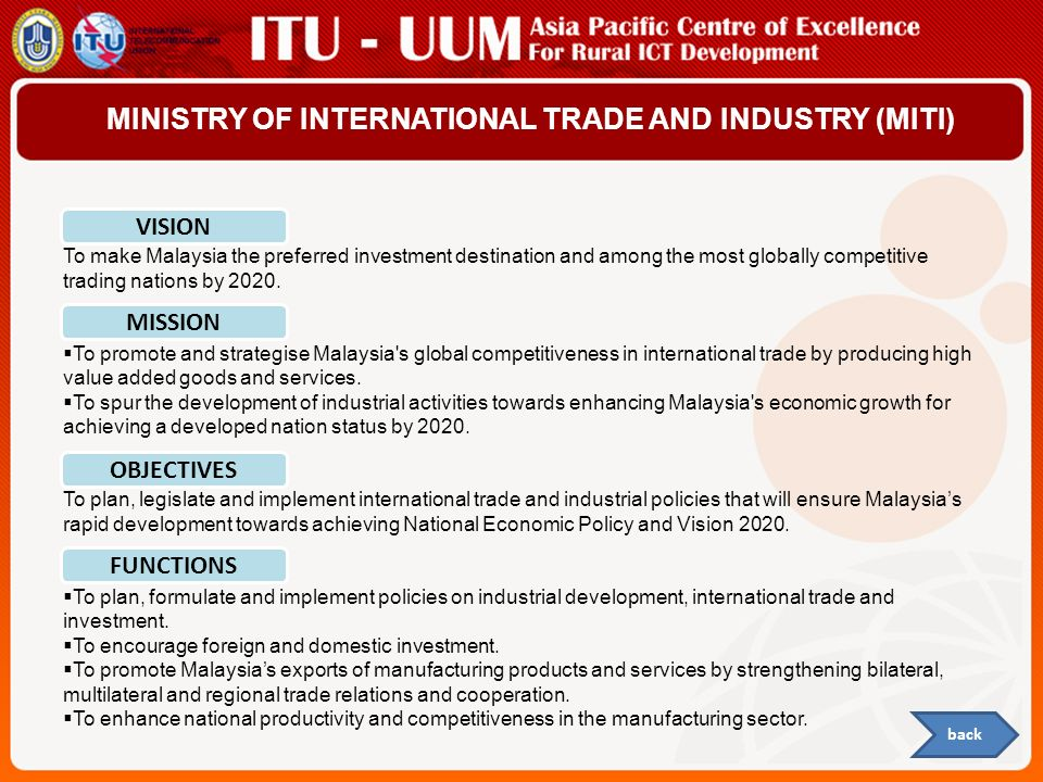 MINISTRY OF INTERNATIONAL TRADE AND INDUSTRY (MITI) To make Malaysia the preferred investment destination and among the most globally competitive trad