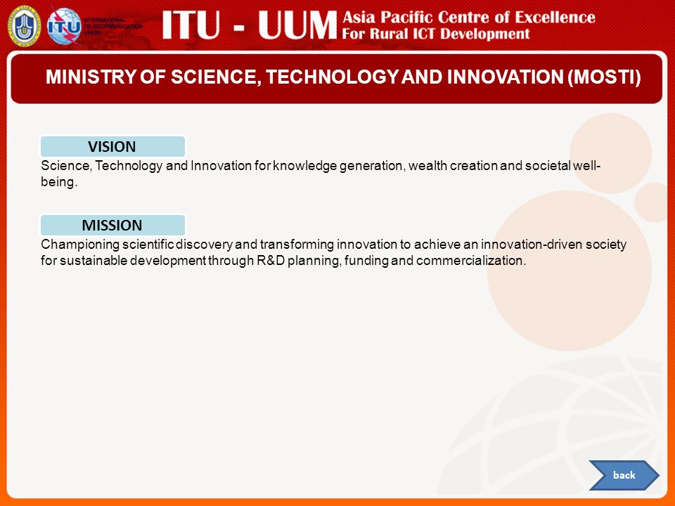 MINISTRY OF SCIENCE, TECHNOLOGY AND INNOVATION (MOSTI) Science, Technology and Innovation for knowledge generation, wealth creation and societal well-