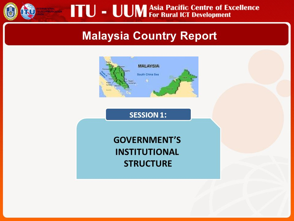 Malaysia Country Report GOVERNMENTS INSTITUTIONAL STRUCTURE SESSION 1 :
