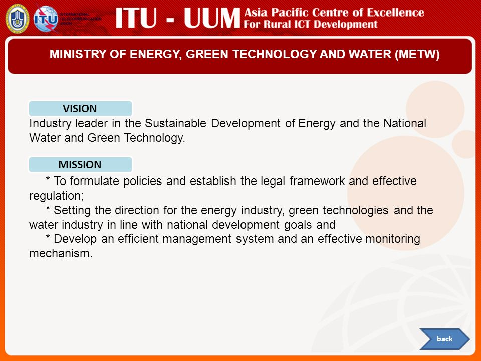 MINISTRY OF ENERGY, GREEN TECHNOLOGY AND WATER (METW) Industry leader in the Sustainable Development of Energy and the National Water and Green Techno