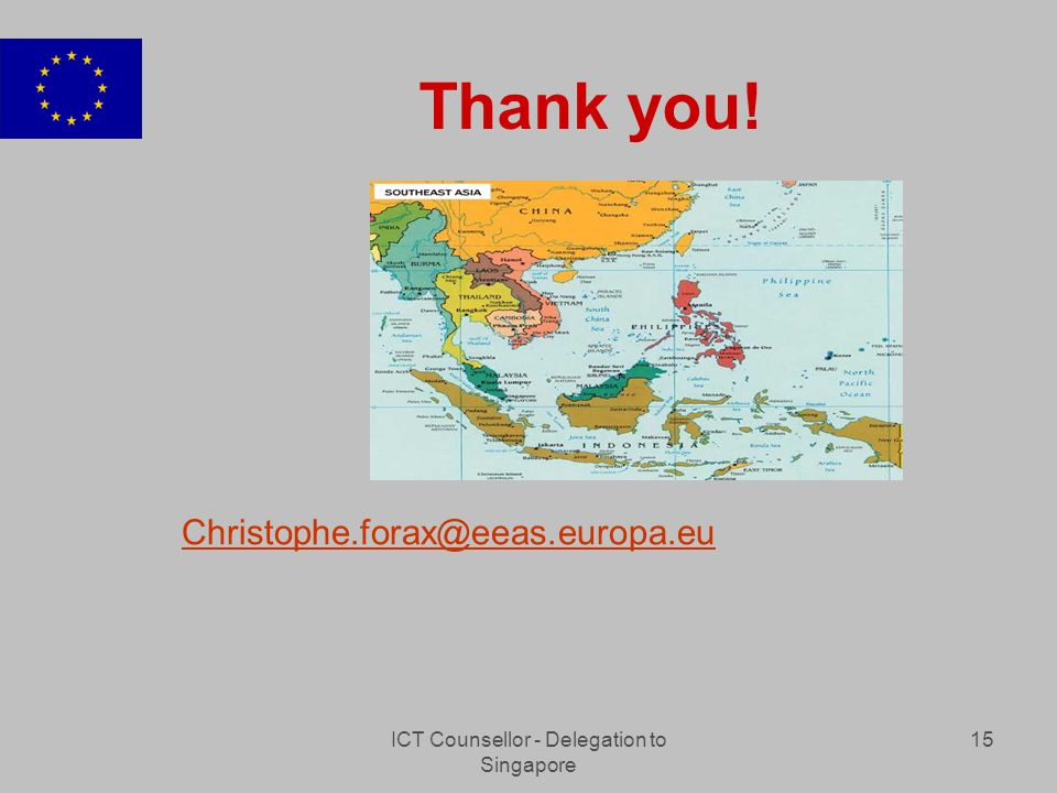 ICT Counsellor - Delegation to Singapore 15 Thank you! Christophe.forax@eeas.europa.eu
