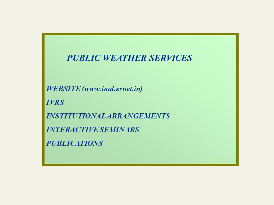 PUBLIC WEATHER SERVICES WEBSITE (www.imd.ernet.in) IVRS INSTITUTIONAL ARRANGEMENTS INTERACTIVE SEMINARS PUBLICATIONS