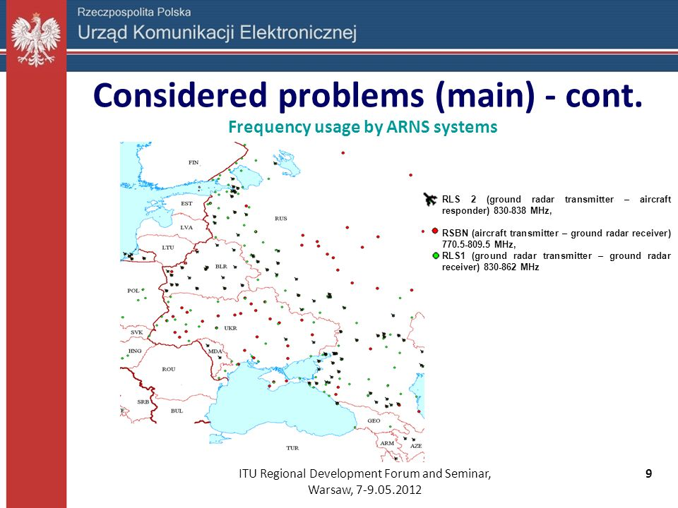 ITU Regional Development Forum and Seminar, Warsaw, 7-9.05.2012 10 Considered problems (other) Related to potential re-channelling of frequency positions with channels above 60, Related to the roll-out of ECS in 790 – 862 MHz (e.g.