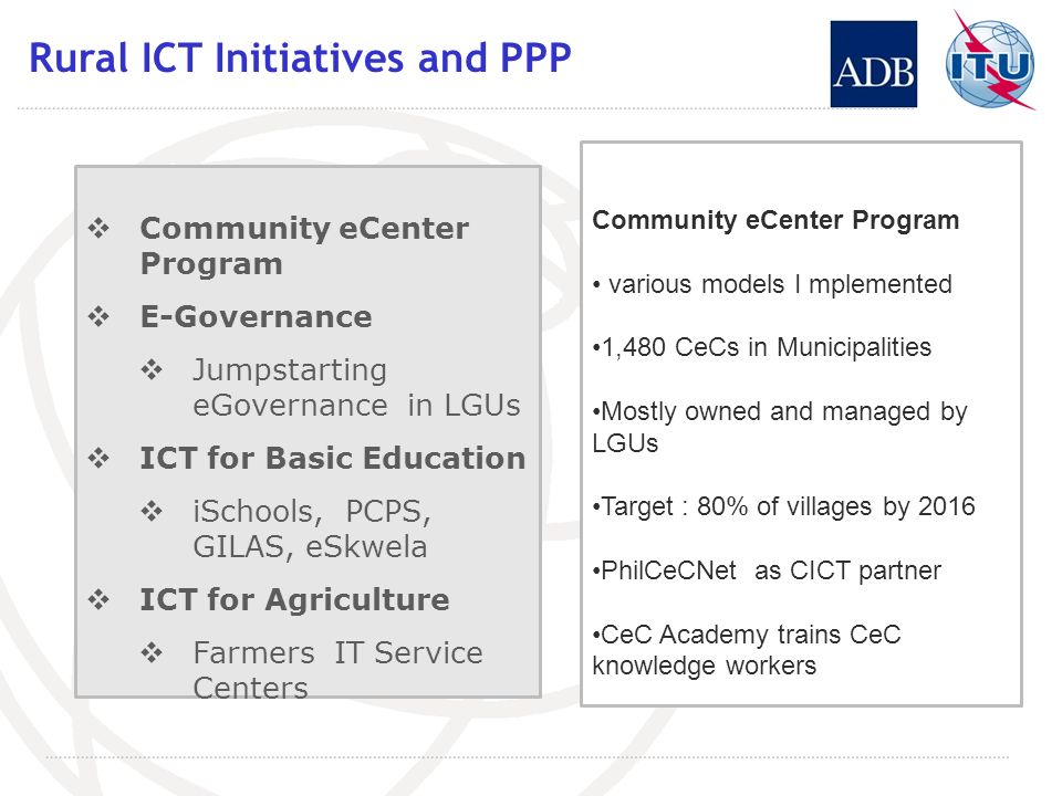 Rural ICT Initiatives and PPP Community eCenter Program E-Governance Jumpstarting eGovernance in LGUs ICT for Basic Education iSchools, PCPS, GILAS, e