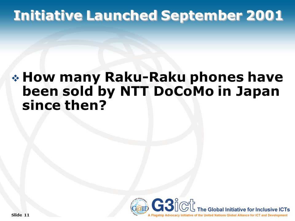Slide 11 Initiative Launched September 2001 How many Raku-Raku phones have been sold by NTT DoCoMo in Japan since then