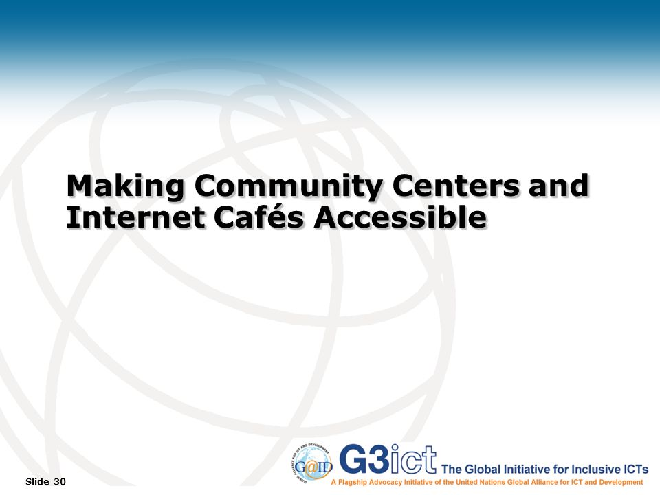 Slide 30 Making Community Centers and Internet Cafés Accessible
