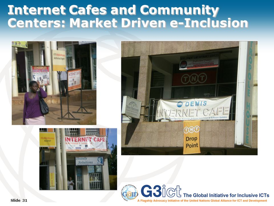 Slide 31 Internet Cafes and Community Centers: Market Driven e-Inclusion