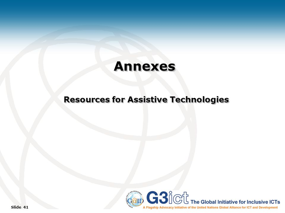 Slide 41 Annexes Resources for Assistive Technologies Annexes Resources for Assistive Technologies