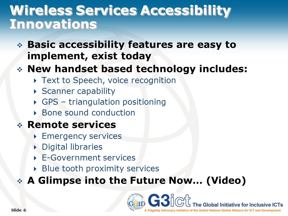 Slide 27 Considerations for Implementation Accessible web sites are not more expensive to produce than inaccessible web sites Large overlap (80%) of WAI Guidelines with Mobile Guidelines Great benefits in Africa to pursue Mobile and e- Government accessibility strategies simultaneously Important for governments to commit to web accessibility and to promote awareness of the W3C-WAI guidelines and tools among web masters at major government agencies See Case Study of City of Chicago: http://www.e-accessibilitytoolkit.org/toolkit/local_government