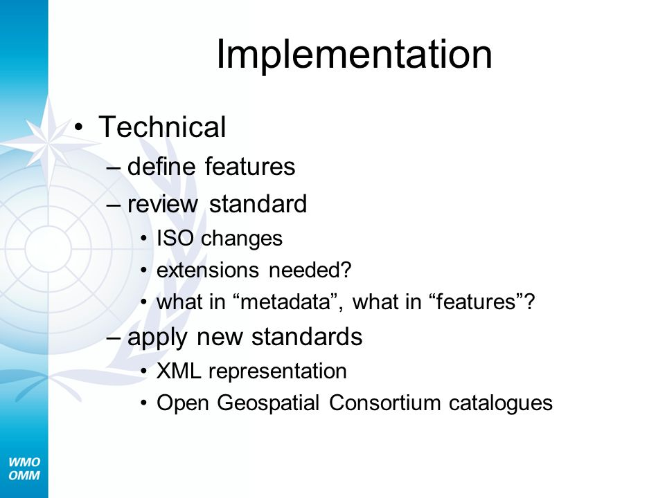 Implementation Technical –define features –review standard ISO changes extensions needed.