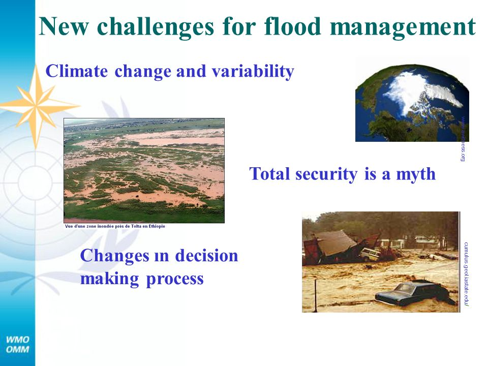 Climate change and variability www.awitness.org cumulus.geol.iastate.edu / Changes ın decision making process Total security is a myth New challenges for flood management
