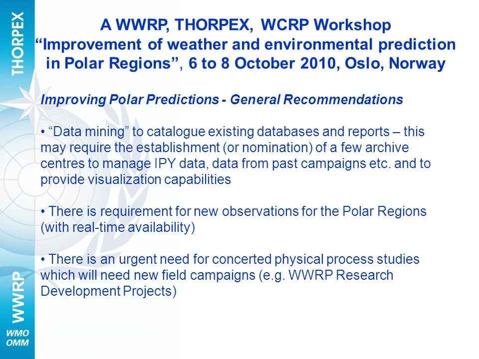 WWRP Improving Polar Predictions - General Recommendations Data mining to catalogue existing databases and reports – this may require the establishment (or nomination) of a few archive centres to manage IPY data, data from past campaigns etc.