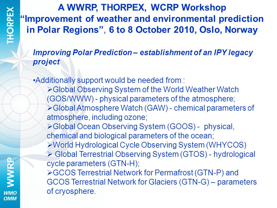 WWRP Improving Polar Prediction – establishment of an IPY legacy project Additionally support would be needed from : Global Observing System of the Wo