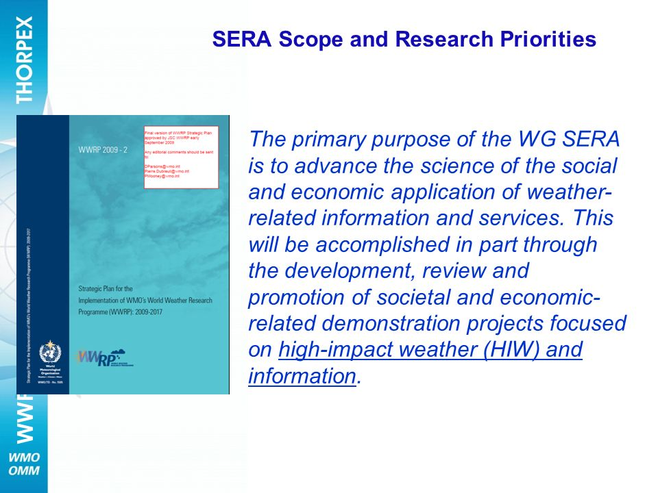 The primary purpose of the WG SERA is to advance the science of the social and economic application of weather- related information and services. This