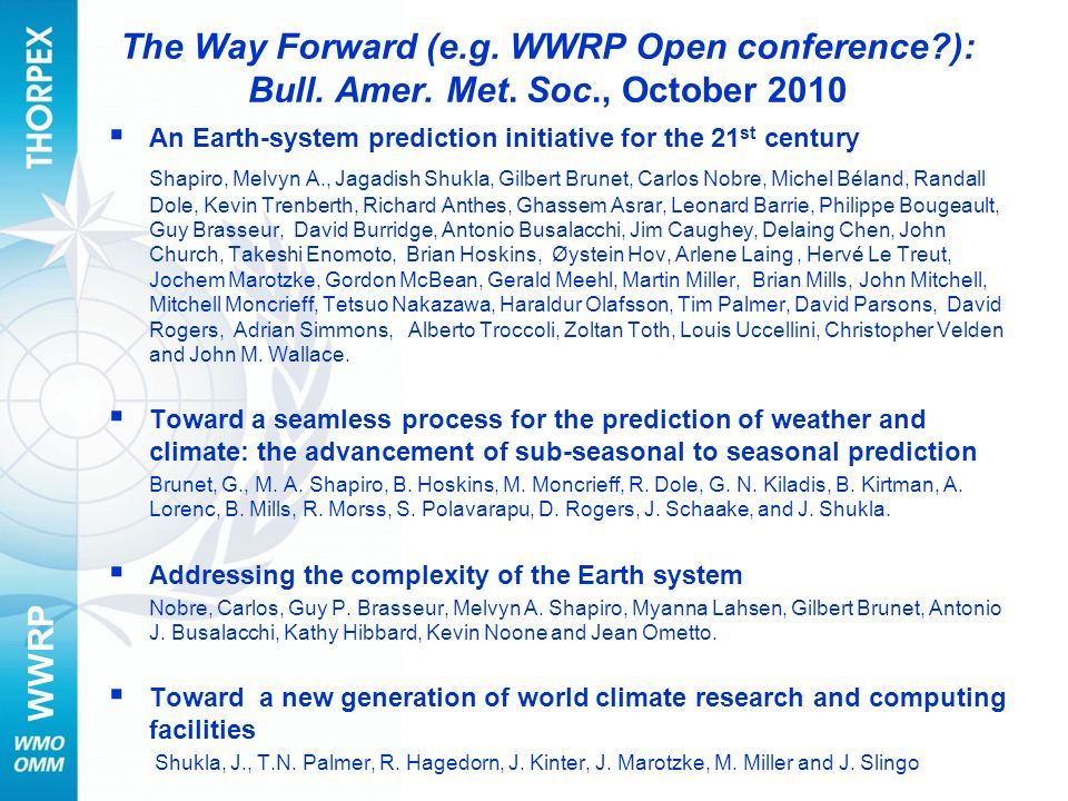 WWRP The Way Forward (e.g. WWRP Open conference?): Bull. Amer. Met. Soc., October 2010 An Earth-system prediction initiative for the 21 st century Sha