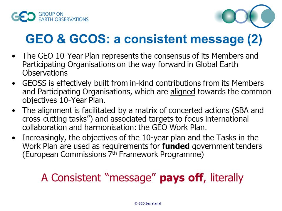 © GEO Secretariat Data and Products at Minimum Time delay and Minimum Cost Free of Charge or minimal Cost for Research and Education GEO Data Sharing Principles Full and Open Exchange of Data, recognizing Relevant International Instruments and National Policies