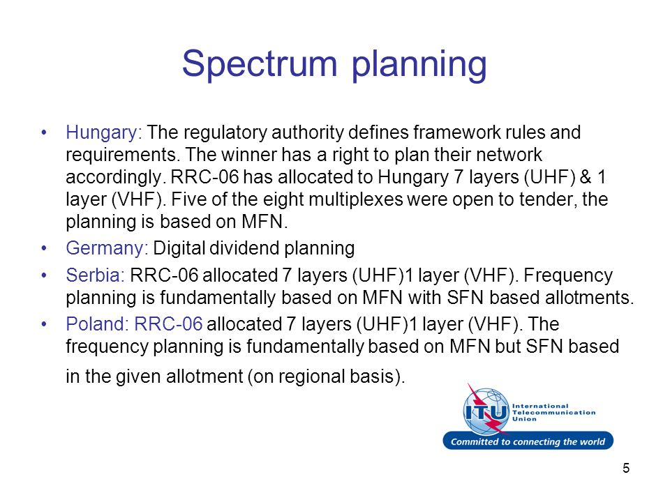 5 Spectrum planning Hungary: The regulatory authority defines framework rules and requirements. The winner has a right to plan their network according
