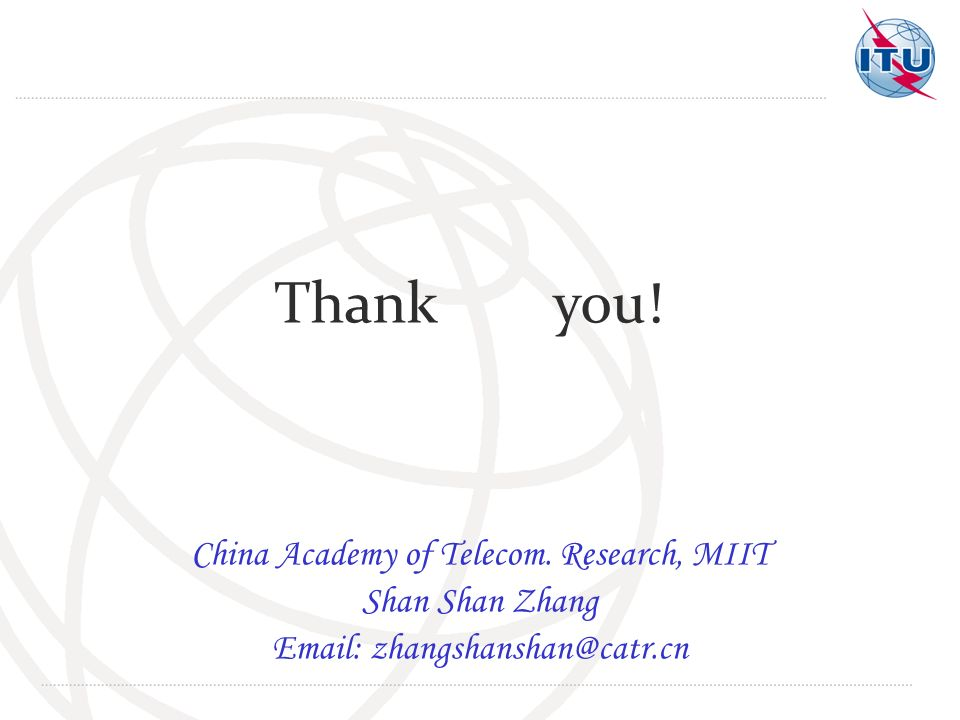 Thank you! China Academy of Telecom. Research, MIIT Shan Shan Zhang Email: zhangshanshan@catr.cn
