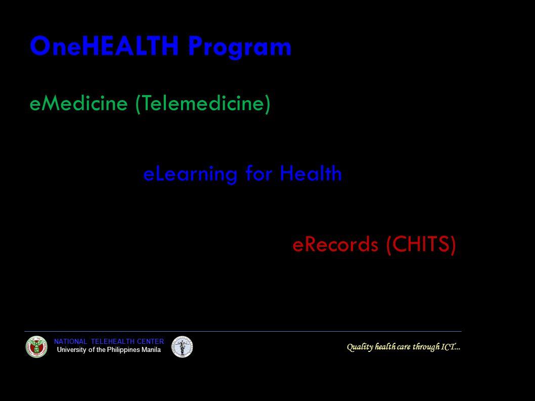 NATIONAL TELEHEALTH CENTER University of the Philippines Manila Quality health care through ICT... OneHEALTH Program eMedicine (Telemedicine) eLearnin