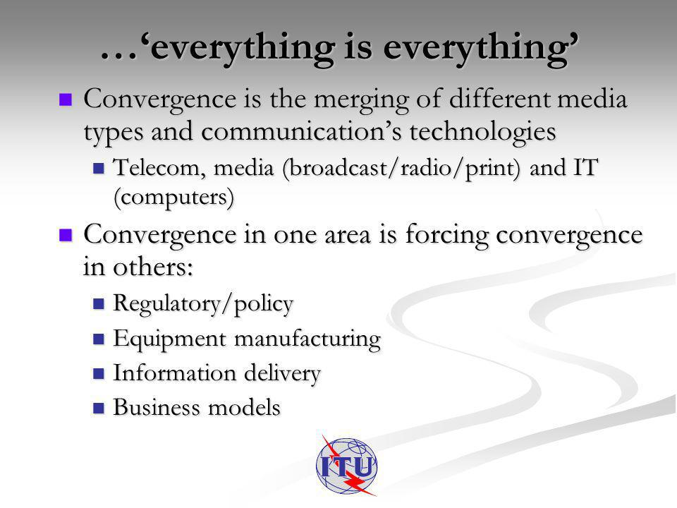 …everything is everything Convergence is the merging of different media types and communications technologies Convergence is the merging of different