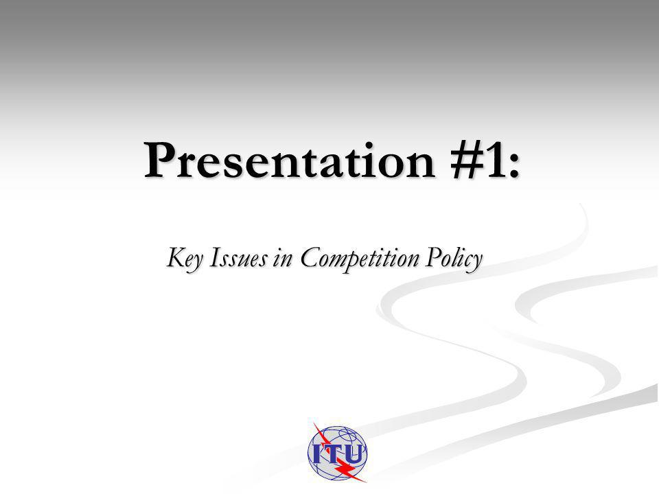 Presentation #1: Key Issues in Competition Policy
