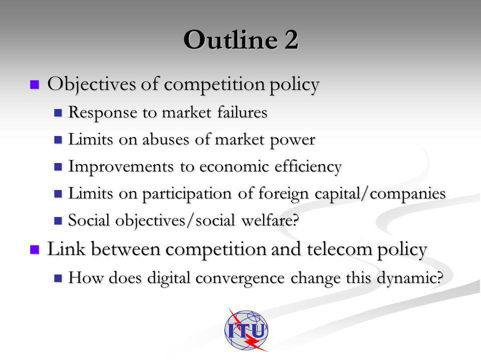 Outline 2 Objectives of competition policy Objectives of competition policy Response to market failures Response to market failures Limits on abuses of market power Limits on abuses of market power Improvements to economic efficiency Improvements to economic efficiency Limits on participation of foreign capital/companies Limits on participation of foreign capital/companies Social objectives/social welfare.