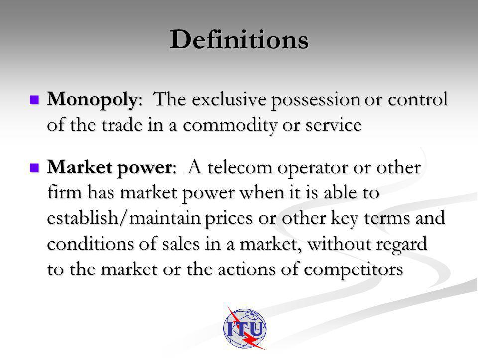 Definitions 2 Market dominance: Extreme form of market power Market dominance: Extreme form of market power Definitions vary by country, but 2 factors are key in determining market dominance: Definitions vary by country, but 2 factors are key in determining market dominance: There must usually be a relatively high market share (usually no less than 35%, often 50% or more) There must usually be a relatively high market share (usually no less than 35%, often 50% or more) Second, there must normally be significant barriers to entry into the relevant markets occupied by the dominant firm.