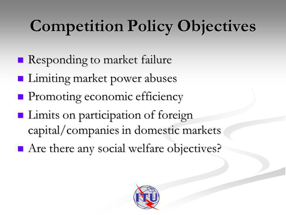 Competition & Telecom Policies Some countries have a general competition authority as well as a sector-specific telecom regulator Some countries have a general competition authority as well as a sector-specific telecom regulator Where this is the case, it is important that the two entities do not subject an industry to duplicative or inconsistent intervention Where this is the case, it is important that the two entities do not subject an industry to duplicative or inconsistent intervention