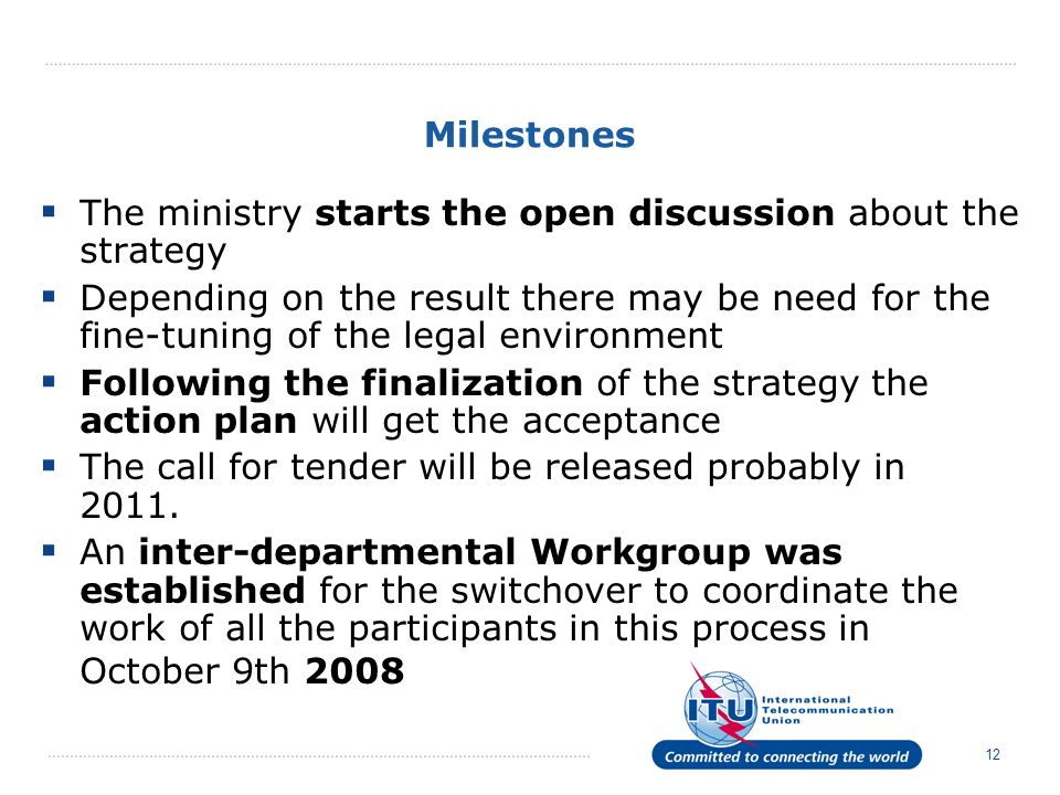 12 Milestones The ministry starts the open discussion about the strategy Depending on the result there may be need for the fine-tuning of the legal en