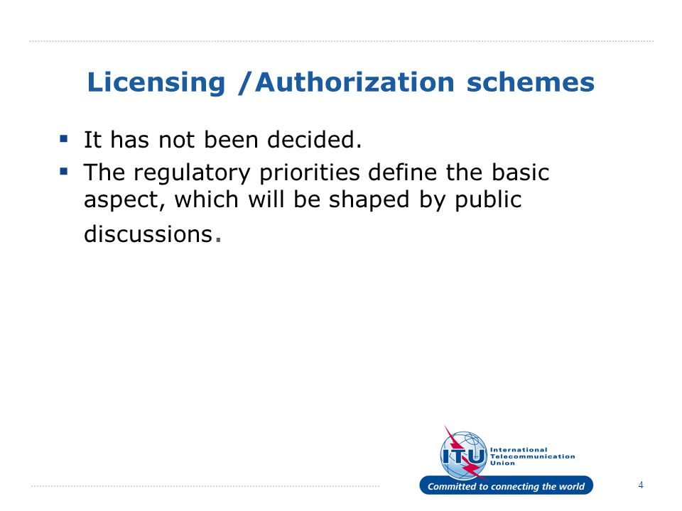 4 Licensing /Authorization schemes It has not been decided. The regulatory priorities define the basic aspect, which will be shaped by public discussi