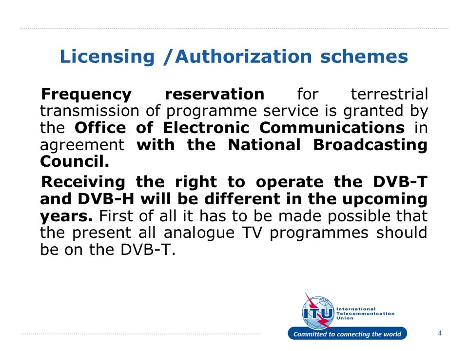 4 Licensing /Authorization schemes Frequency reservation for terrestrial transmission of programme service is granted by the Office of Electronic Communications in agreement with the National Broadcasting Council.