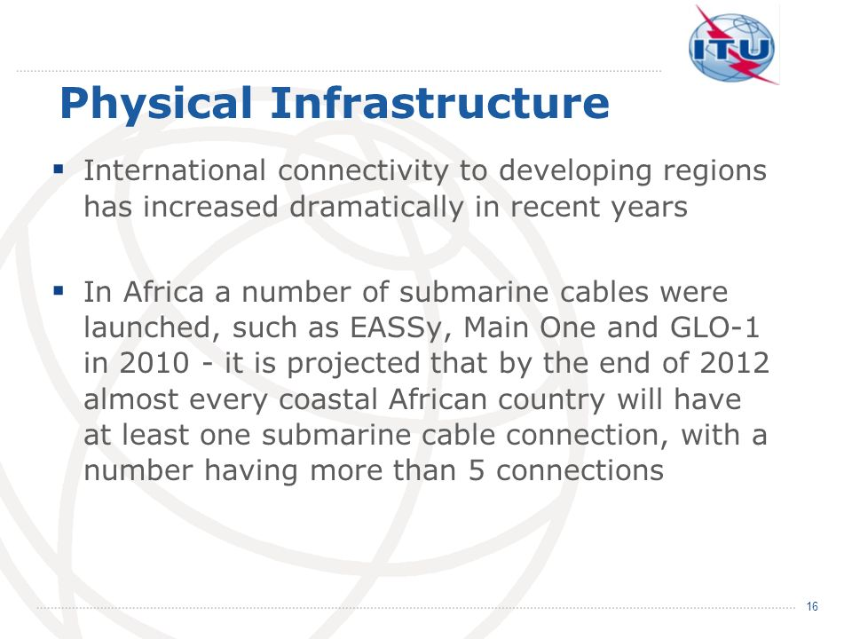 Physical Infrastructure International connectivity to developing regions has increased dramatically in recent years In Africa a number of submarine ca