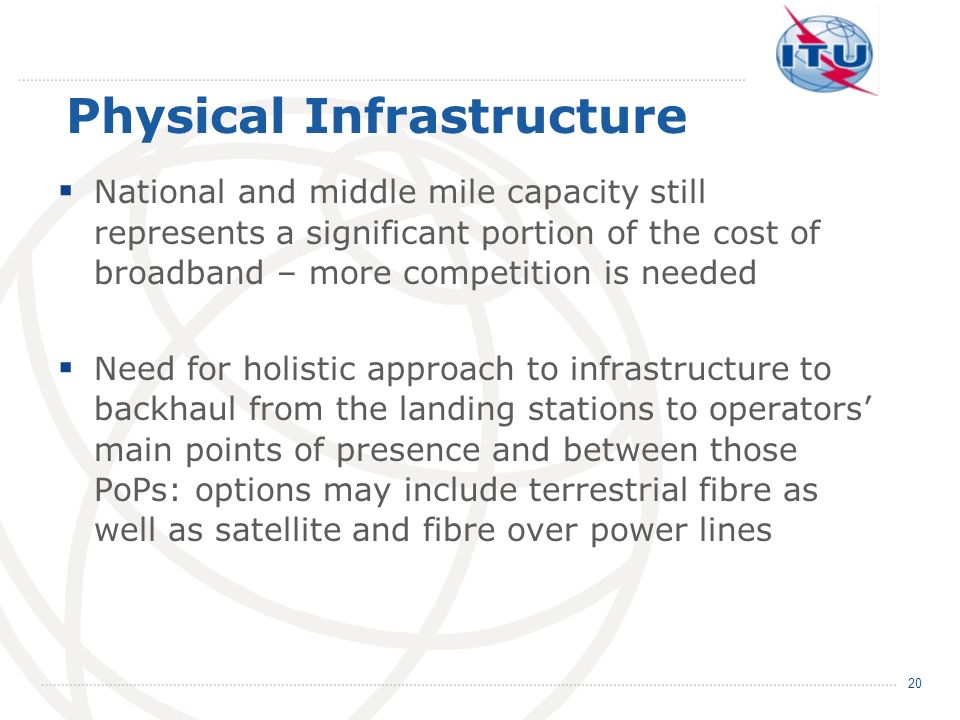 Physical Infrastructure National and middle mile capacity still represents a significant portion of the cost of broadband – more competition is needed