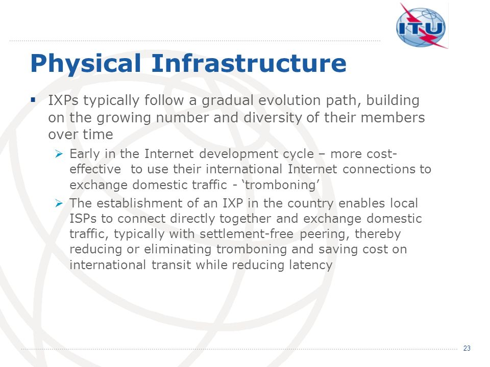 Physical Infrastructure IXPs typically follow a gradual evolution path, building on the growing number and diversity of their members over time Early