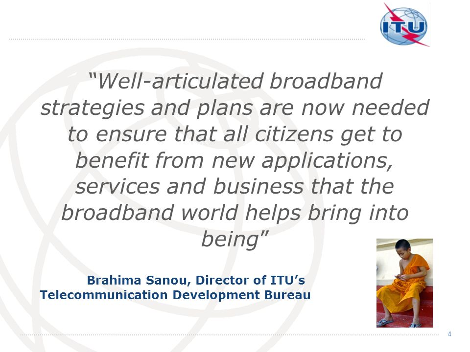Well-articulated broadband strategies and plans are now needed to ensure that all citizens get to benefit from new applications, services and business
