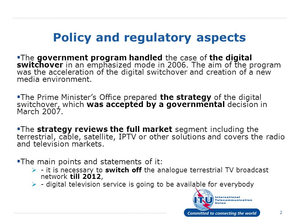 2 Policy and regulatory aspects The government program handled the case of the digital switchover in an emphasized mode in 2006.
