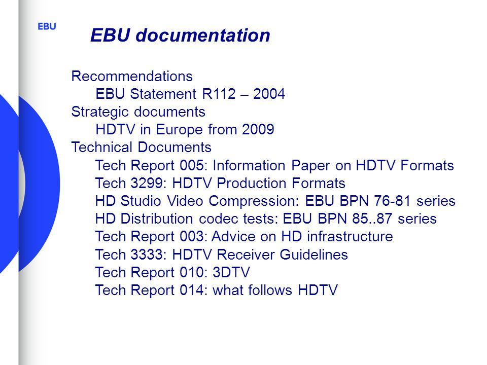 EBU documentation Recommendations EBU Statement R112 – 2004 Strategic documents HDTV in Europe from 2009 Technical Documents Tech Report 005: Informat