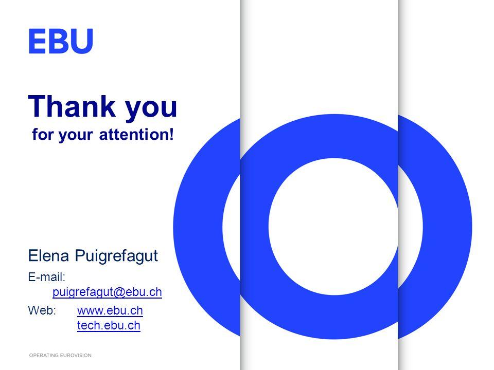 Thank you for your attention! Elena Puigrefagut E-mail: puigrefagut@ebu.ch puigrefagut@ebu.ch Web:www.ebu.chwww.ebu.ch tech.ebu.ch