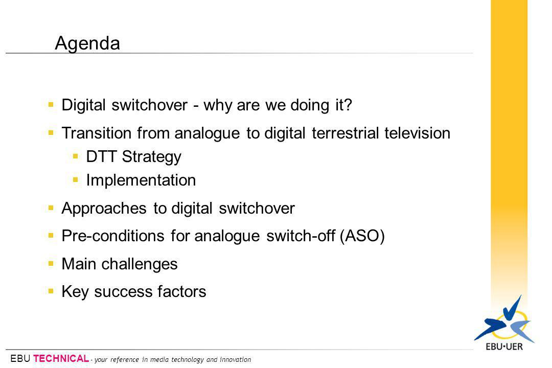 EBU TECHNICAL - your reference in media technology and innovation Digital switchover - why are we doing it.