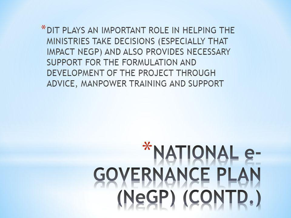 * DIT PLAYS AN IMPORTANT ROLE IN HELPING THE MINISTRIES TAKE DECISIONS (ESPECIALLY THAT IMPACT NEGP) AND ALSO PROVIDES NECESSARY SUPPORT FOR THE FORMULATION AND DEVELOPMENT OF THE PROJECT THROUGH ADVICE, MANPOWER TRAINING AND SUPPORT