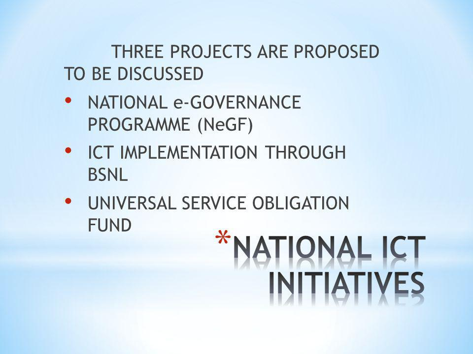 THREE PROJECTS ARE PROPOSED TO BE DISCUSSED NATIONAL e-GOVERNANCE PROGRAMME (NeGF) ICT IMPLEMENTATION THROUGH BSNL UNIVERSAL SERVICE OBLIGATION FUND