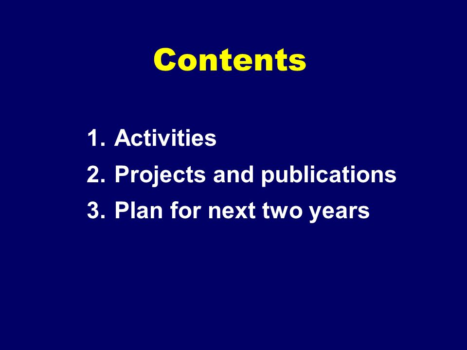 Contents 1.Activities 2.Projects and publications 3.Plan for next two years