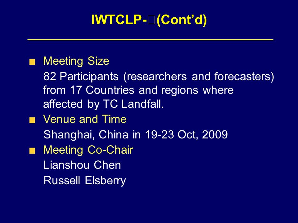 IWTCLP- (Contd) Meeting Size 82 Participants (researchers and forecasters) from 17 Countries and regions where affected by TC Landfall.