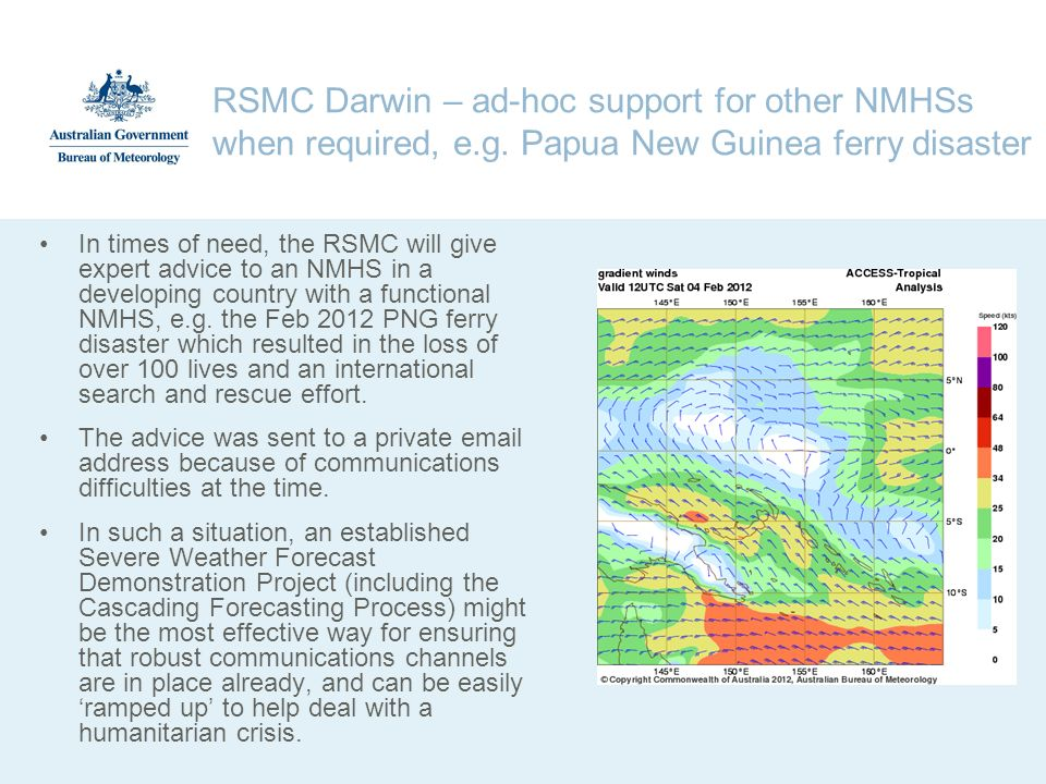 RSMC Darwin – ad-hoc support for other NMHSs when required, e.g. Papua New Guinea ferry disaster In times of need, the RSMC will give expert advice to