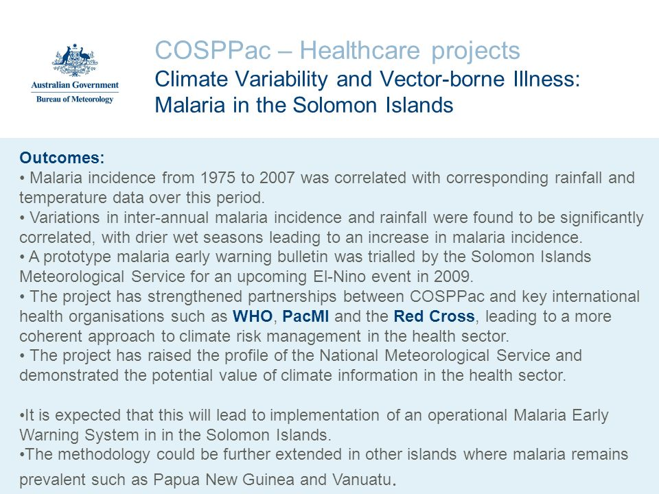 COSPPac – Healthcare projects Climate Variability and Vector-borne Illness: Malaria in the Solomon Islands Outcomes: Malaria incidence from 1975 to 20
