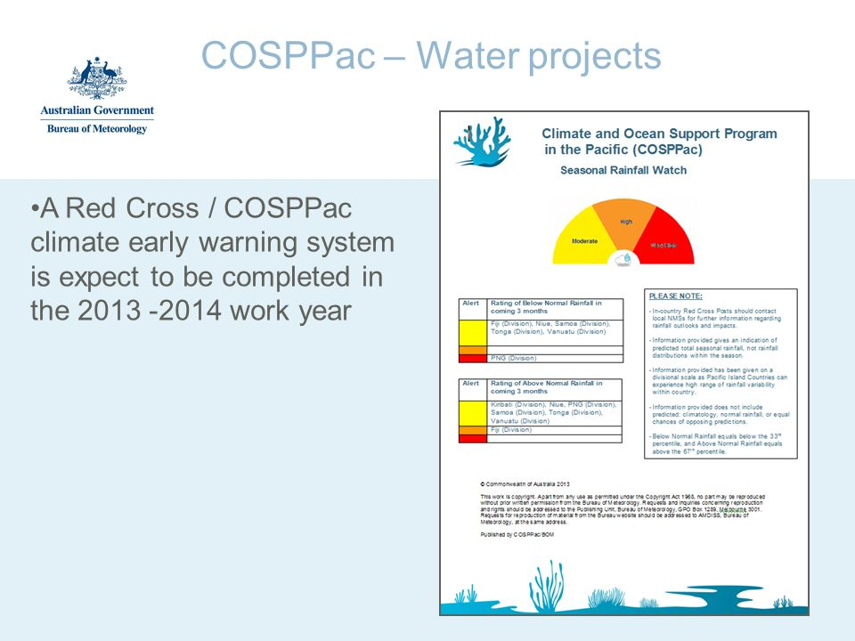 COSPPac – Water projects A Red Cross / COSPPac climate early warning system is expect to be completed in the 2013 -2014 work year