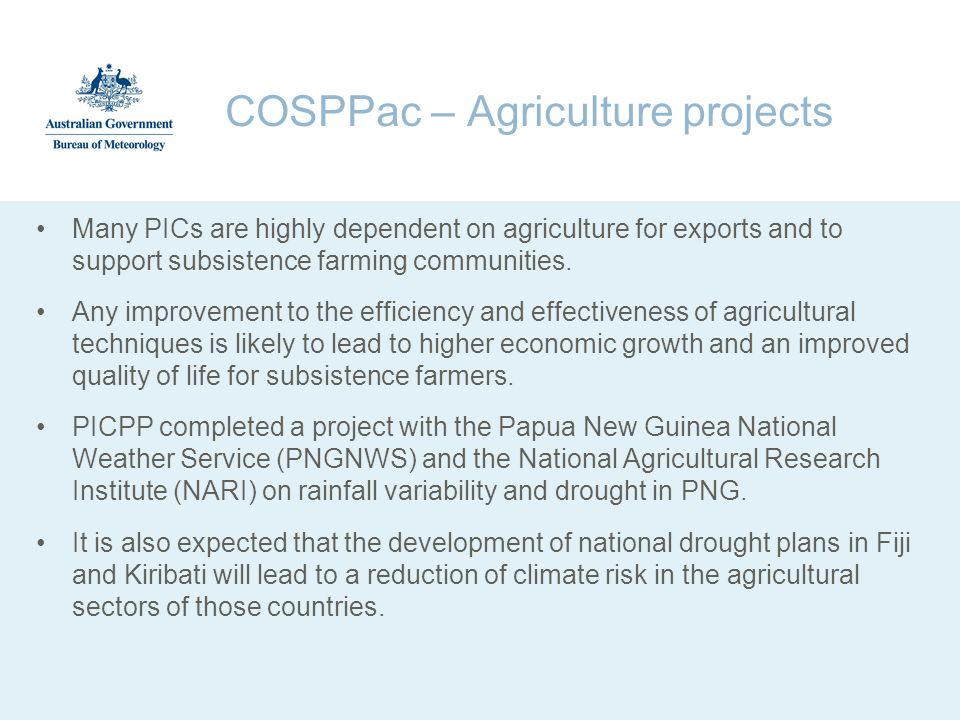 COSPPac – Agriculture projects Many PICs are highly dependent on agriculture for exports and to support subsistence farming communities. Any improveme